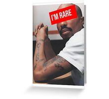 "Tupac ""Im Rare"" Supreme Greeting Card"