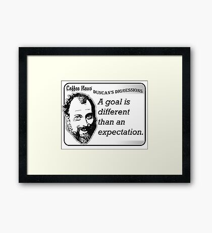 A goal is different than an expectation Framed Print