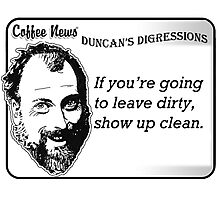 If you're going to leave dirty, show up clean. Photographic Print