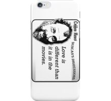 Love is different than it is in the movies iPhone Case/Skin