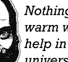 Nothing stays warm without help in this universe Sticker