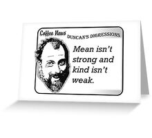 Mean isn't strong and kind isn't weak Greeting Card