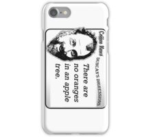 There are no oranges in an apple tree iPhone Case/Skin