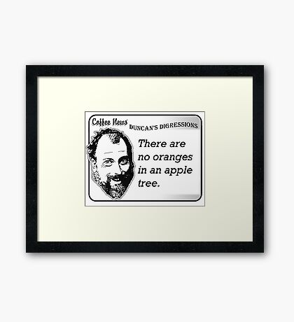 There are no oranges in an apple tree Framed Print