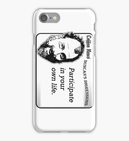 Participate in your own life iPhone Case/Skin