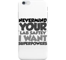 "Nevermind your ""lab safety"" I want superpowers iPhone Case/Skin"