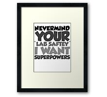 "Nevermind your ""lab safety"" I want superpowers Framed Print"