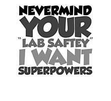 "Nevermind your ""lab safety"" I want superpowers Photographic Print"