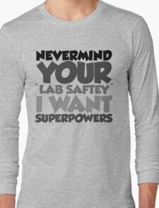 "Nevermind your ""lab safety"" I want superpowers Long Sleeve T-Shirt"