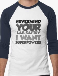 "Nevermind your ""lab safety"" I want superpowers Men's Baseball ¾ T-Shirt"