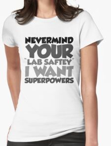 "Nevermind your ""lab safety"" I want superpowers T-Shirt"