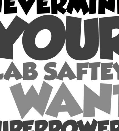 """Nevermind your """"lab safety"""" I want superpowers Sticker"""