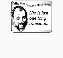 Life is just one long transition Unisex T-Shirt