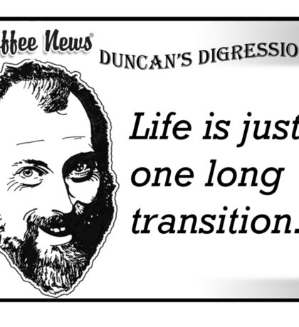 Life is just one long transition Sticker