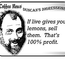 If life gives you lemons, sell them.  That's 100% profit. by vancoffeenews