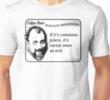 If it's commonplace, it's rarely seen as evil Unisex T-Shirt