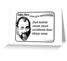 Dull knives cause more accidents than sharp ones. Greeting Card