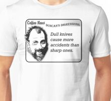Dull knives cause more accidents than sharp ones. Unisex T-Shirt