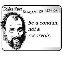 Be a conduit, not a reservoir. Photographic Print