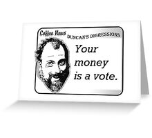 Your money is a vote Greeting Card