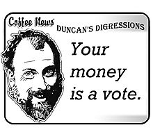 Your money is a vote Photographic Print