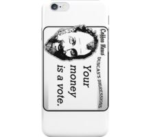 Your money is a vote iPhone Case/Skin