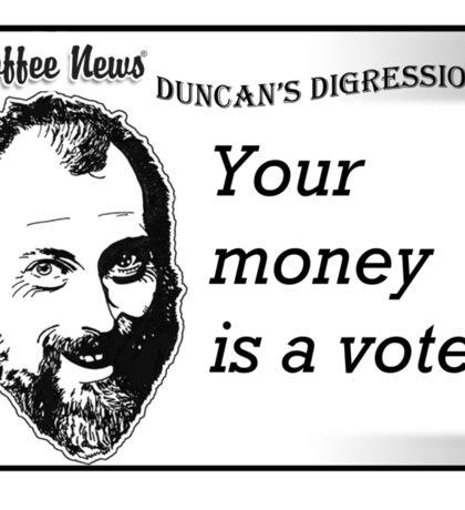 Your money is a vote Sticker