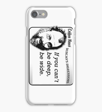 If you can't be deep, be wide. iPhone Case/Skin