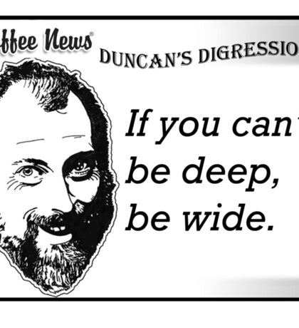 If you can't be deep, be wide. Sticker