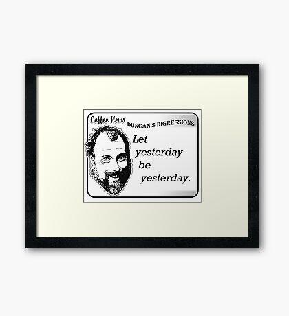 Let yesterday be yesterday Framed Print
