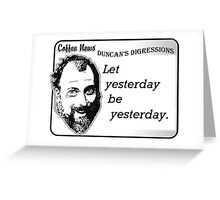 Let yesterday be yesterday Greeting Card
