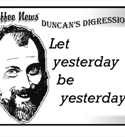 Let yesterday be yesterday Sticker