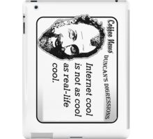 Internel cool is not as cool as real-life cool iPad Case/Skin