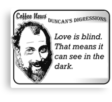 Love is blind.  That means it can see in the dark. Canvas Print