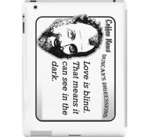 Love is blind.  That means it can see in the dark. iPad Case/Skin