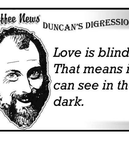 Love is blind.  That means it can see in the dark. Sticker