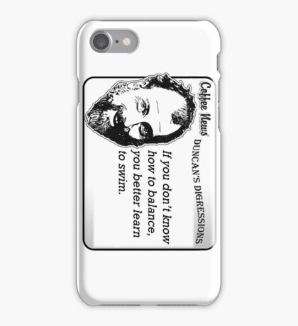 If you don't know how to balance, you better learn to swim iPhone Case/Skin