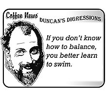 If you don't know how to balance, you better learn to swim Photographic Print