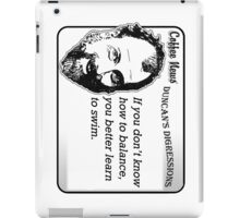 If you don't know how to balance, you better learn to swim iPad Case/Skin