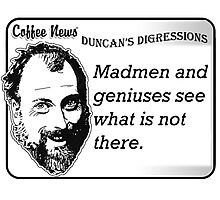 Madmen and geniuses see what is not there. Photographic Print