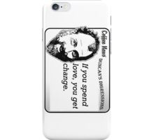 If you spend love, you get change. iPhone Case/Skin