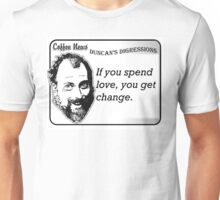 If you spend love, you get change. Unisex T-Shirt