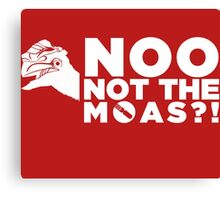 NOO NOT THE MOAS! Canvas Print