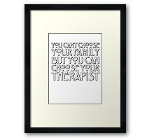 You can't choose your family but you can choose your therapist Framed Print