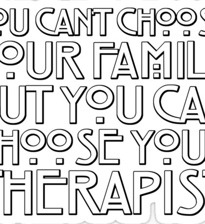 You can't choose your family but you can choose your therapist Sticker