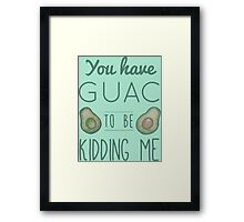 You have quac to be kidding me Framed Print