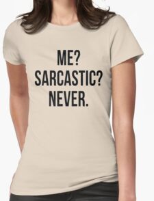 Me? Sarcastic? Never. Womens Fitted T-Shirt