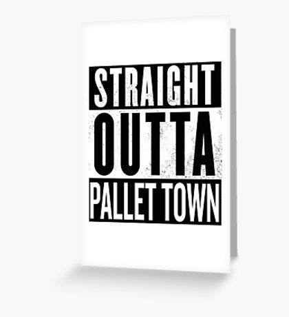 Straight Outta Pallet Town (Pokemon) Greeting Card