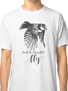 Don't Be Afraid To Fly Classic T-Shirt