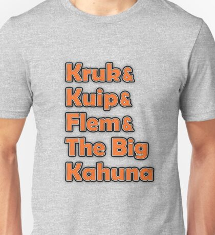 Kruk & Kuip & Flem & The Big Kahuna Unisex T-Shirt